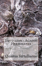Tertullian - Against Hermogenes