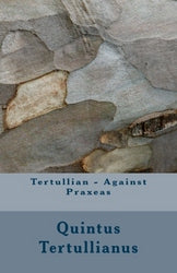 Tertullian - Against Praxeas