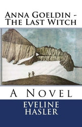 Anna Goeldin - The Last Witch: A Novel - Eveline Hasler
