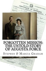 Forgotten Mission: The Untold Story of Augusta Force - Stephen A. and Marcia W. Graham