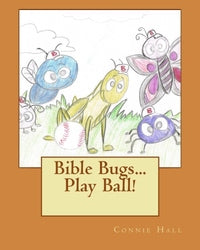 Bible Bugs...Play Ball! - Connie Hall