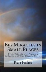 Big Miracles in Small Places: From Tebowing to Prayer, a  - Keri D. Fisher