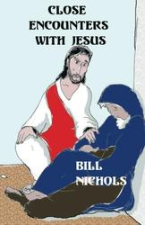 Close Encounters With Jesus - Bill Nichols