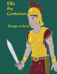 Ellis the Centurion - Rosyta Colvert