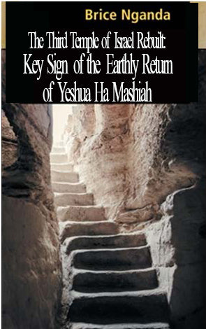The Third Temple of Israel Rebuilt: Key Sign of the Earthly Return of Yeshua Ha Mashiah