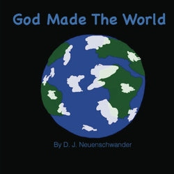 God Made the World - D.J Neuenschwander