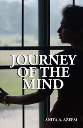 Journey of the Mind - Anita A Azeem