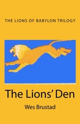 The Lions' Den: The Lions of Babylon Trilogy: Book 1 - Wes Brustad
