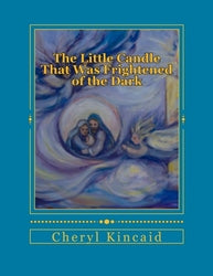 The Little Candle That Was Frightened of the Dark: A Family - Cheryl Kincaid