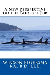A New Perspective on the Book of Job - Winson Elgersma