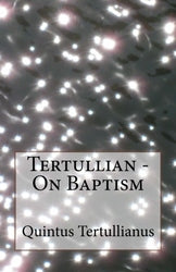 Tertullian - On Baptism