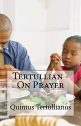 Tertullian - On Prayer