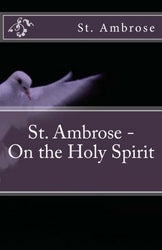 St. Ambrose  - On the Holy Spirit