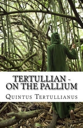 Tertullian - On the Pallium