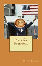 Pizza for President - Brian R. Lee