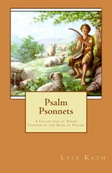 Psalm Psonnets: A Collection of Poems Inspired by the Book  - Lyle Kath