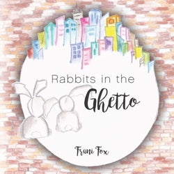 Rabbits in the Ghetto - Frani Fox