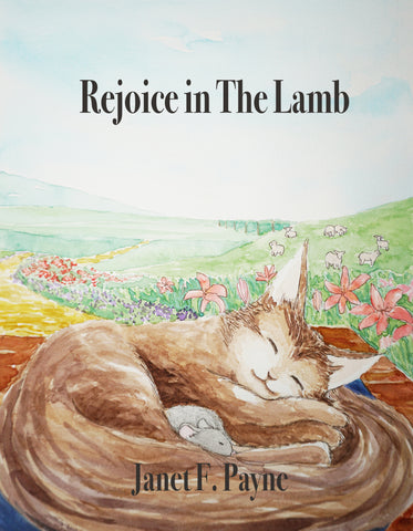 Rejoice in the Lamb: Excerpted and Adapted from Christopher Smart's Jubilate Agno