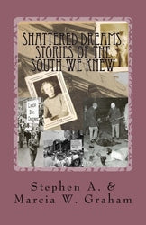 Shattered Dreams: Stories of the South We Knew - Stephen A and Marcia W Graham