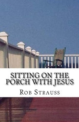 Sitting on the Porch with Jesus - Rob Strauss