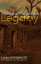 Smoky Mountain Legacy: Smoky Mountain Heritage Series - Linda Shoemate