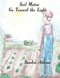 Soil Mates: Go Toward the Light! - Sandra Atkins
