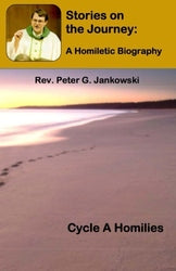 Stories on the Journey: A Homiletic Biography (Cycle ) -  Fr. Peter Jankowski
