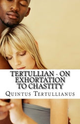 Tertullian - On Exhortation to Chastity