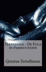 Tertullian - De Fuga in Persecutione