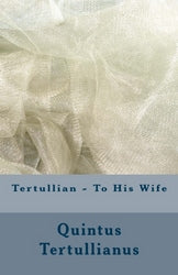 Tertullian - To His Wife