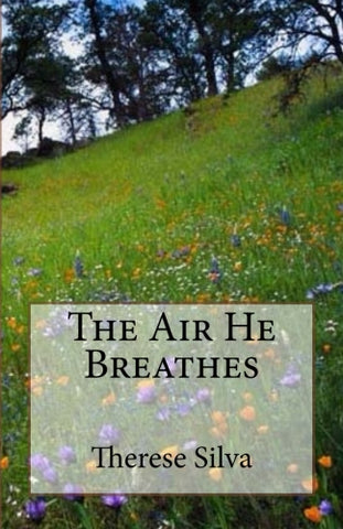 The Air He Breathes by Therese Silva