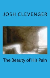 The Beauty of His Pain - Josh Clevenger