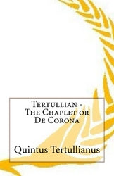 Tertullian - The Chaplet or De Corona
