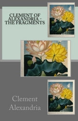 Clement of Alexandria - The Fragments