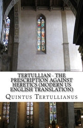 Tertullian - The Prescription against Heretics