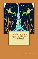The Real Christmas Story - A Play for Young People - Sarah Vangilder
