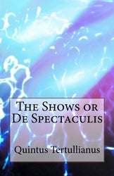 Tertullian - The Shows or De Spectaculis