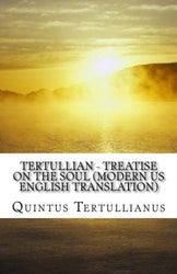 Tertullian - Treatise on the Soul