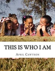 This Is Who I Am- April Cawthon