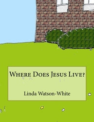 Where Does Jesus Live? - Linda Watson-White