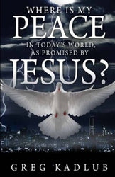 Where is my Peace in Today's World, as Promised by Jesus? - Greg Kadlub