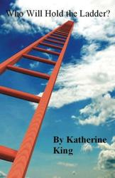 Who Will Hold the Ladder? - Katherine King