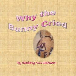 Why the Bunny Cried - Kimberly Ann Cashmere