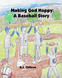 Making God Happy: A Baseball Story - A J Chilson