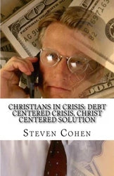 Christians In Crisis: Debt Centered Crisis, Christ Centered  - Steven Cohen Esq.