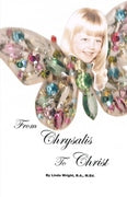 From Chrysalis to Christ - Linda Wright