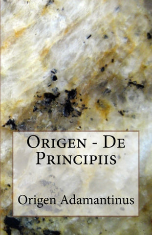 Origen - De Principiis Authored by Origen Adamantinus