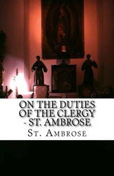 St. Ambrose - On The Duties Of The Clergy