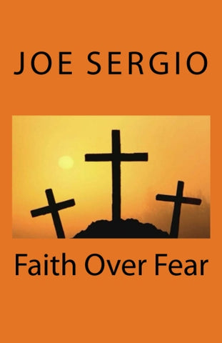 Faith Over Fear - Joe Sergio