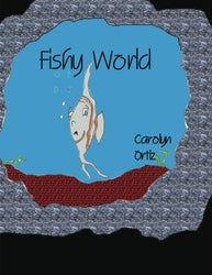 Fishy World - Authored by Carolyn Ortiz